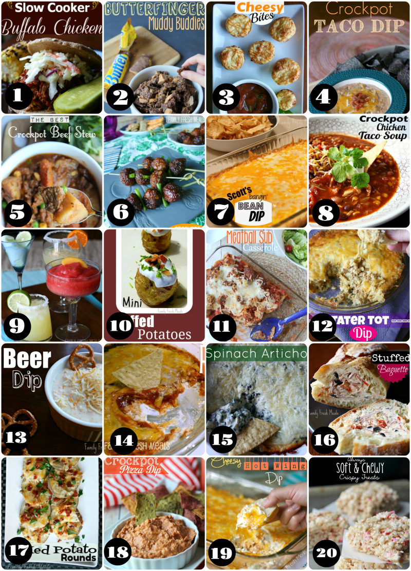 Super Bowl Snacks! 1. Slow Cooker Buffalo Chicken  2. Cheesy Pepperoni Bites  3. Butterfinger Muddy Buddies Recipe  4. Cheesy Crockpot Taco Dip  5. The Best Beef Stew 6. Orange Glazed Crockpot Meatballs  7. Scott's Bean Dip  8. Crockpot Chicken Taco Soup  9. The Best Skinny Margarita Recipes  10. Mini Stuffed Potatoes  11. Meatball Sub Casserole 12. Tater tot dip  13. Beer Dip  14. Pizza Dip  15. Spinach Artichoke Dip  16. Stuffed Baguette  17. Loaded Baked Potato Rounds  18. Crockpot Pizza Dip  19. Cheesy Hot Wing Dip  20. Always Soft and Chewy Rice Crispy Treats