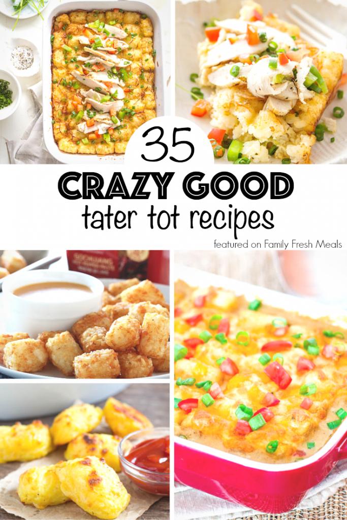 35 CRAZY GOOD TATER TOT RECIPESFamily Fresh Meals
